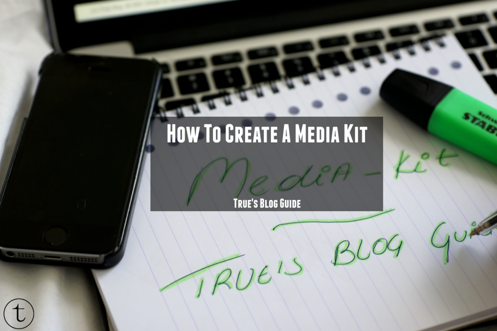 how to create a media kit blogging tips true's blog guide