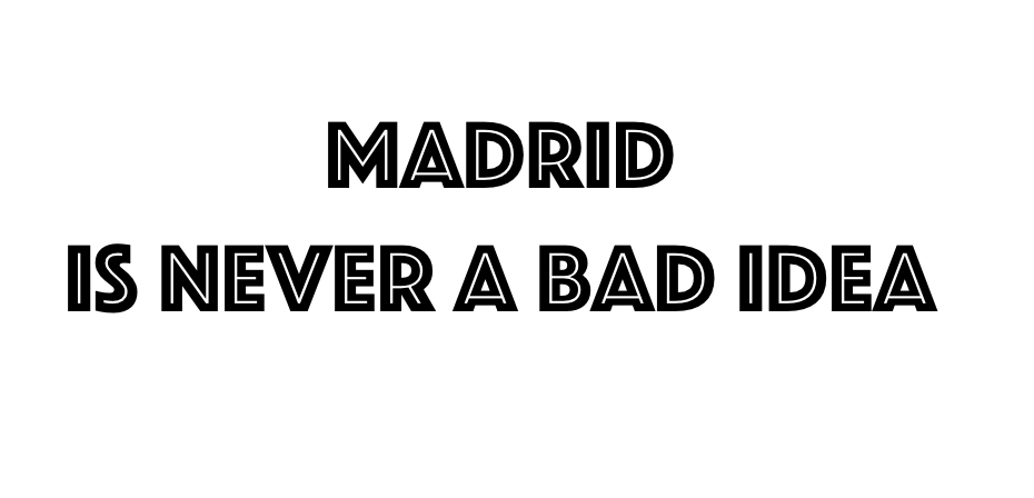 madrid is never a bad idea