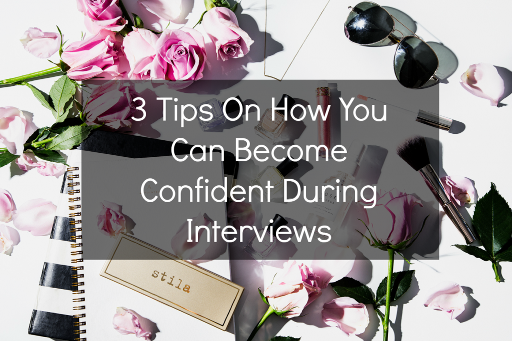 3 Tips On How You Can Become Confident During Interviews