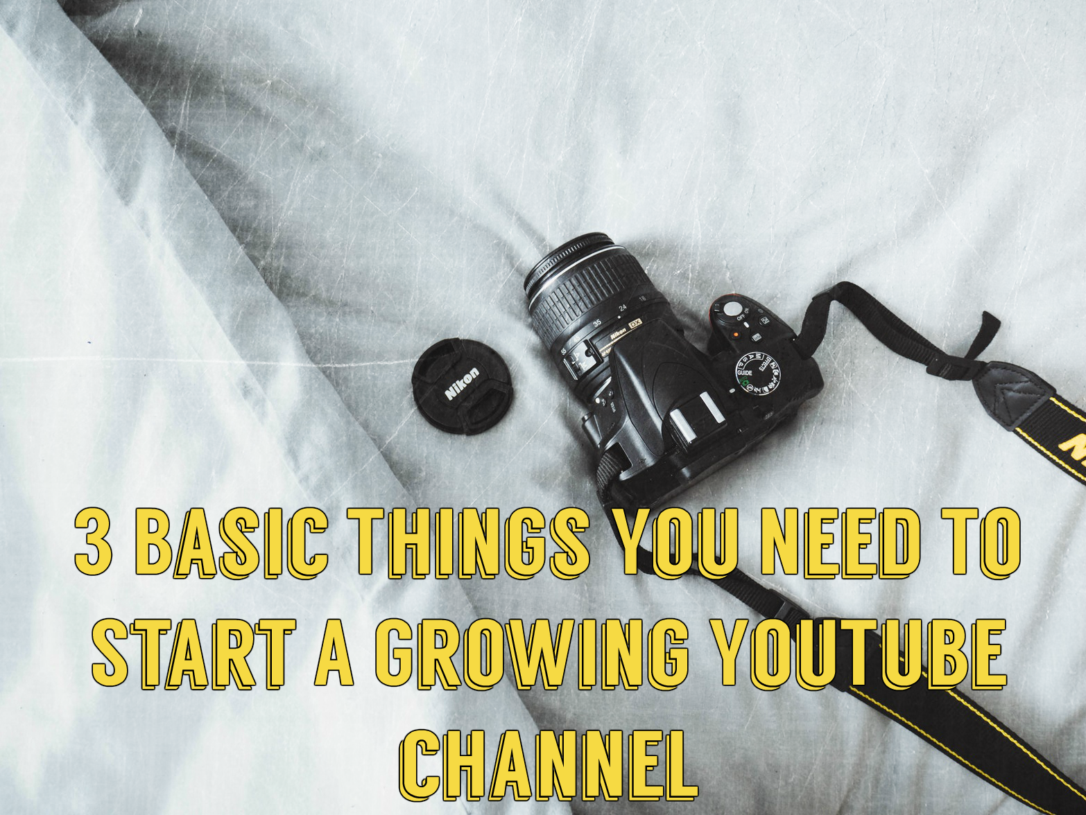 3 Basics Things You Need To Start A Growing YouTube Channel