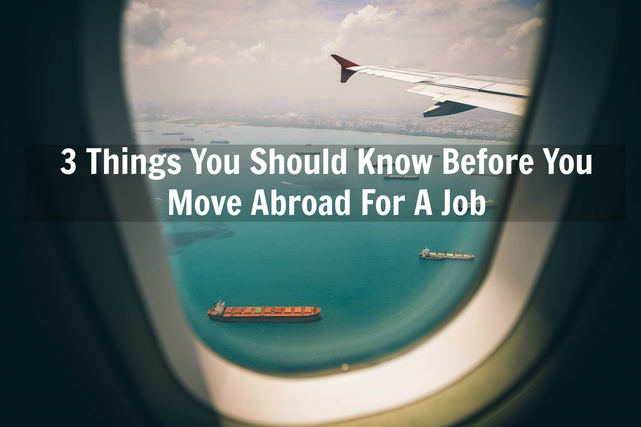 3 Things You Should Know Before You Move Abroad For A Job